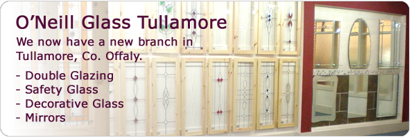 O'Neill Glass have opened in Tullamore Co. Offaly. Tullamore Glass and Glazing will be our name while operating in Tullamore